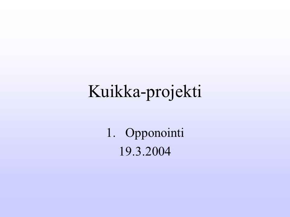 Kuikka-projekti 1.Opponointi 19.3.2004