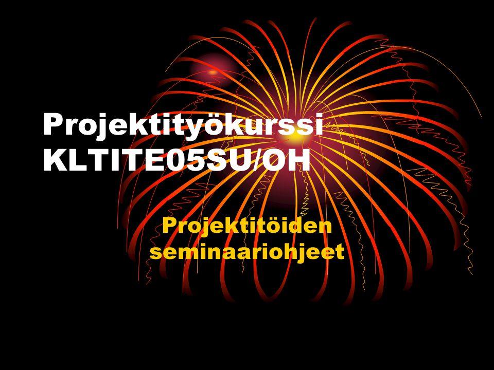 Projektityökurssi KLTITE05SU/OH Projektitöiden seminaariohjeet