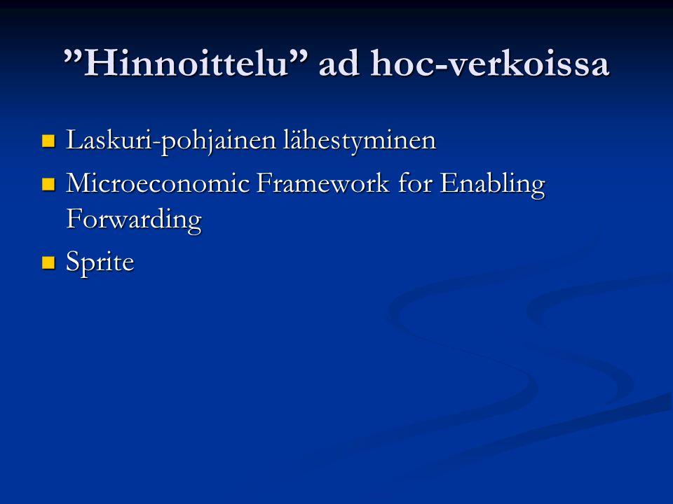 Hinnoittelu ad hoc-verkoissa Laskuri-pohjainen lähestyminen Laskuri-pohjainen lähestyminen Microeconomic Framework for Enabling Forwarding Microeconomic Framework for Enabling Forwarding Sprite Sprite