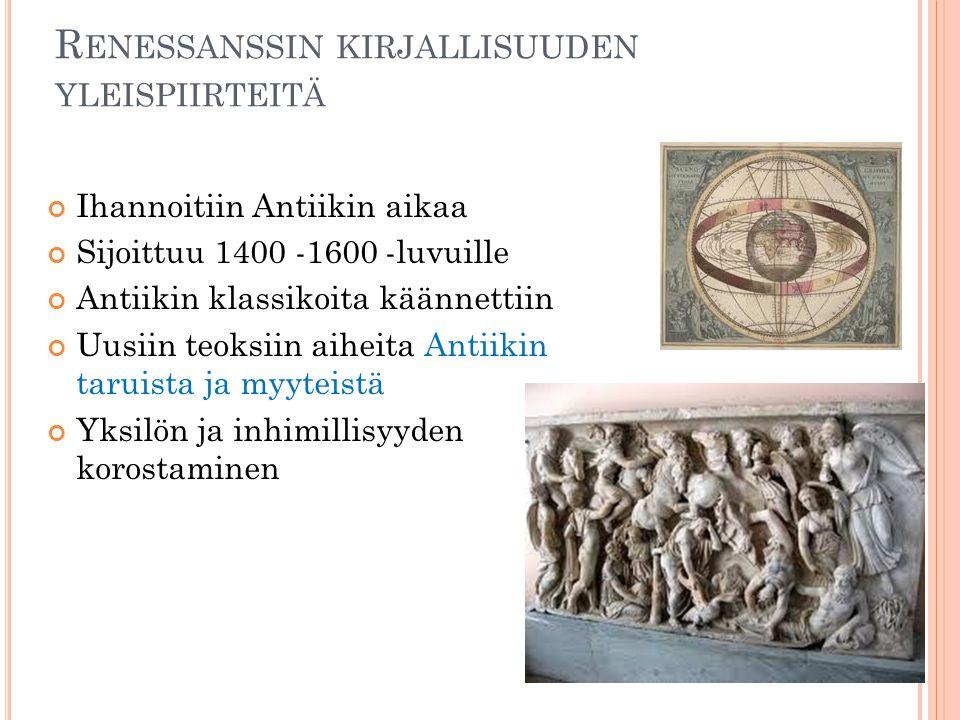 R ENESSANSSIN KIRJALLISUUDEN YLEISPIIRTEITÄ Ihannoitiin Antiikin aikaa Sijoittuu 1400 -1600 -luvuille Antiikin klassikoita käännettiin Uusiin teoksiin aiheita Antiikin taruista ja myyteistä Yksilön ja inhimillisyyden korostaminen