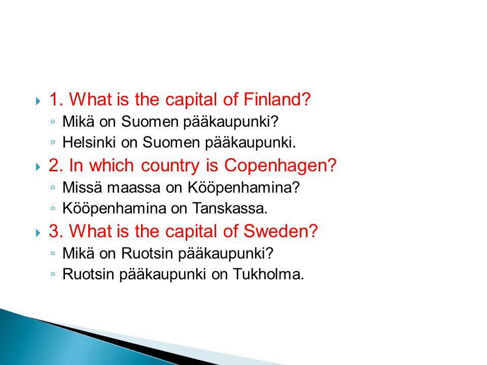  1. What is the capital of Finland. ◦ Mikä on Suomen pääkaupunki.
