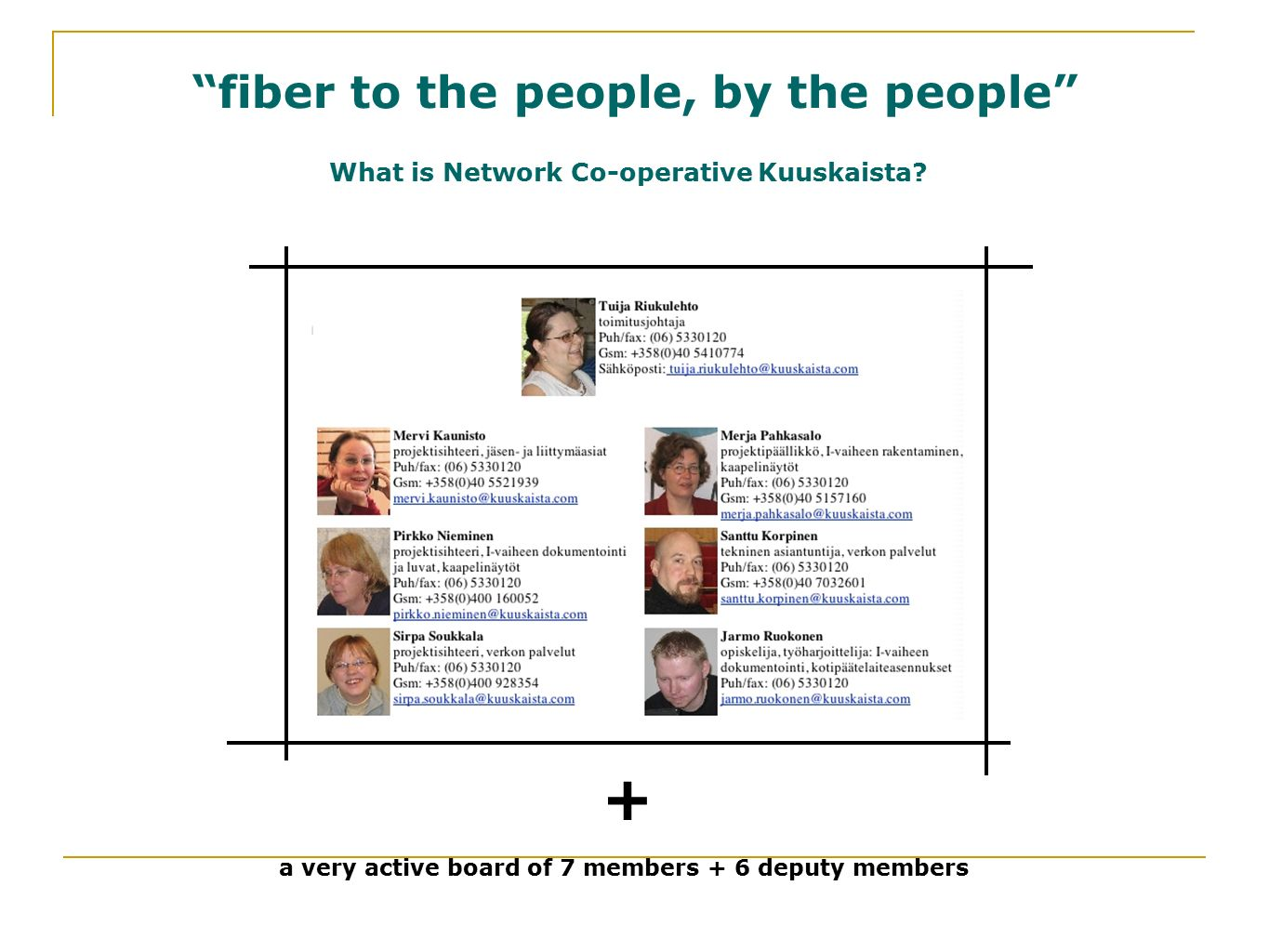 fiber to the people, by the people What is Network Co-operative Kuuskaista.