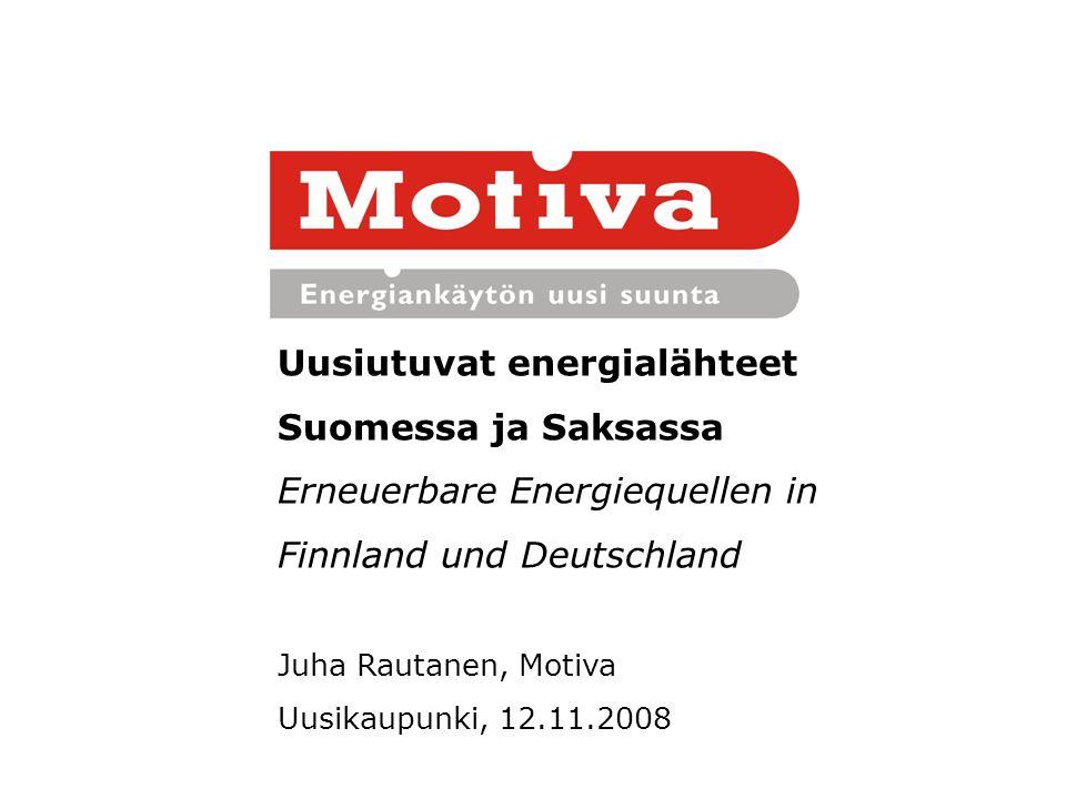 Uusiutuvat energialähteet Suomessa ja Saksassa Erneuerbare Energiequellen in Finnland und Deutschland Juha Rautanen, Motiva Uusikaupunki, 12.11.2008