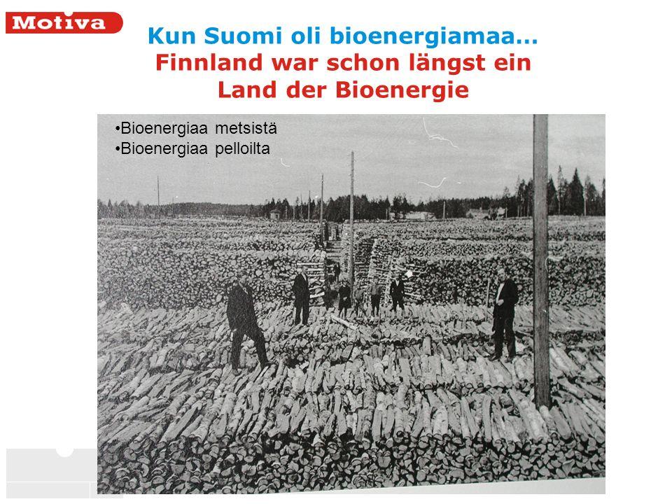 4 Kun Suomi oli bioenergiamaa… Finnland war schon längst ein Land der Bioenergie Bioenergiaa metsistä Bioenergiaa pelloilta