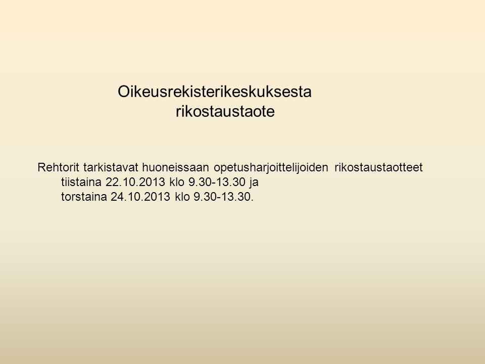 Oikeusrekisterikeskuksesta rikostaustaote Rehtorit tarkistavat huoneissaan opetusharjoittelijoiden rikostaustaotteet tiistaina 22.10.2013 klo 9.30-13.30 ja torstaina 24.10.2013 klo 9.30-13.30.