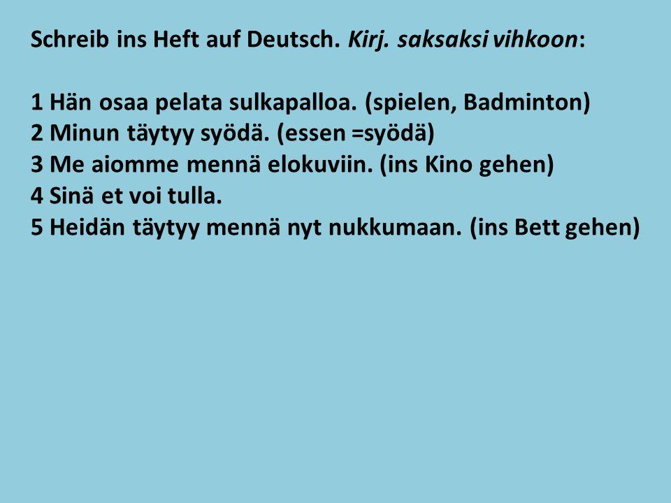 Schreib ins Heft auf Deutsch. Kirj. saksaksi vihkoon: 1 Hän osaa pelata sulkapalloa.