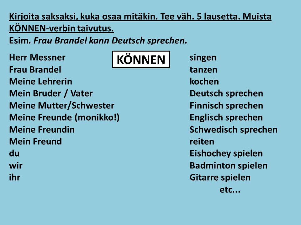 Kirjoita saksaksi, kuka osaa mitäkin. Tee väh. 5 lausetta.
