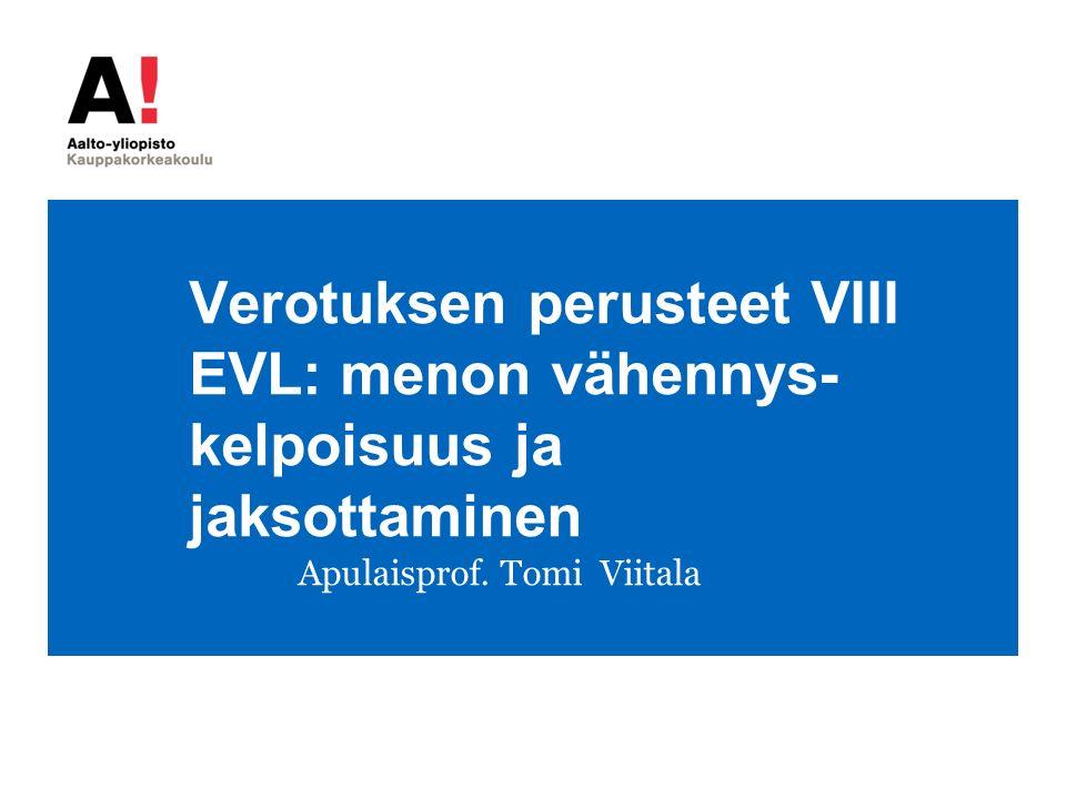 Verotuksen perusteet VIII EVL: menon vähennys- kelpoisuus ja jaksottaminen Apulaisprof.
