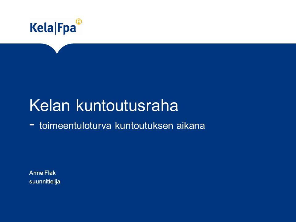 Kelan kuntoutusraha - toimeentuloturva kuntoutuksen aikana Anne Flak suunnittelija