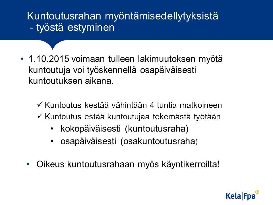 Kuntoutusrahan myöntämisedellytyksistä - työstä estyminen 1.10.2015 voimaan tulleen lakimuutoksen myötä kuntoutuja voi työskennellä osapäiväisesti kuntoutuksen aikana.