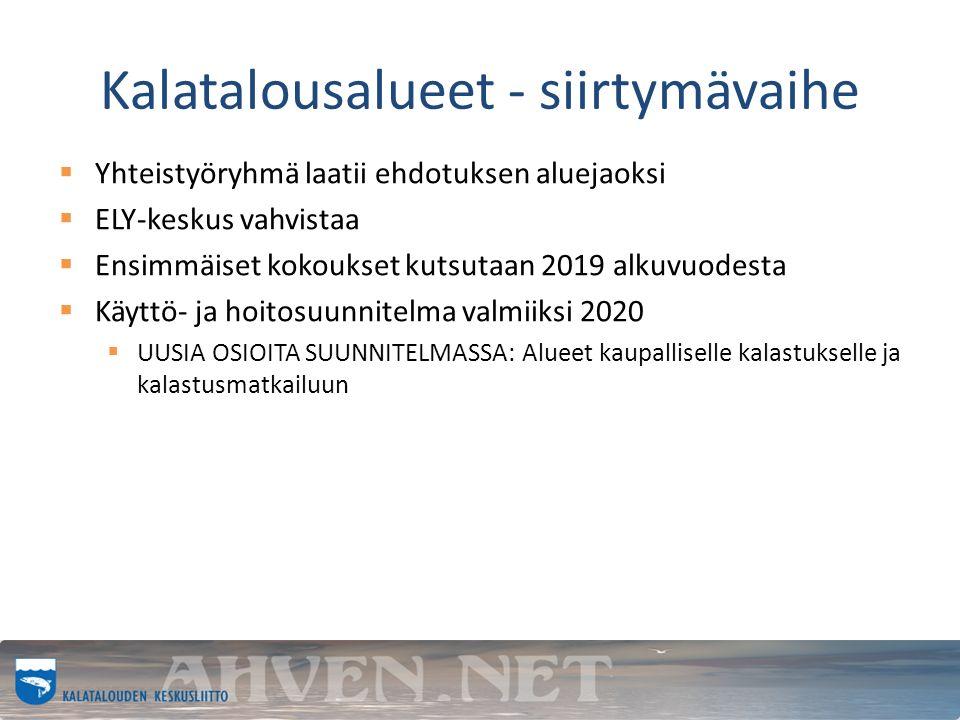 Kalatalousalueet - siirtymävaihe  Yhteistyöryhmä laatii ehdotuksen aluejaoksi  ELY-keskus vahvistaa  Ensimmäiset kokoukset kutsutaan 2019 alkuvuodesta  Käyttö- ja hoitosuunnitelma valmiiksi 2020  UUSIA OSIOITA SUUNNITELMASSA: Alueet kaupalliselle kalastukselle ja kalastusmatkailuun