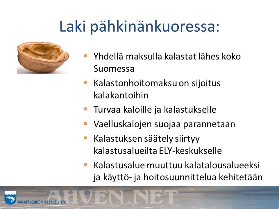 Laki pähkinänkuoressa:  Yhdellä maksulla kalastat lähes koko Suomessa  Kalastonhoitomaksu on sijoitus kalakantoihin  Turvaa kaloille ja kalastukselle  Vaelluskalojen suojaa parannetaan  Kalastuksen säätely siirtyy kalastusalueilta ELY-keskukselle  Kalastusalue muuttuu kalatalousalueeksi ja käyttö- ja hoitosuunnittelua kehitetään
