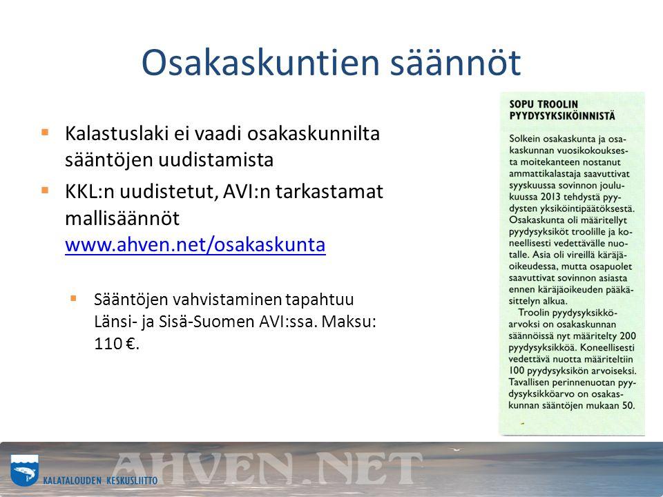 Osakaskuntien säännöt  Kalastuslaki ei vaadi osakaskunnilta sääntöjen uudistamista  KKL:n uudistetut, AVI:n tarkastamat mallisäännöt www.ahven.net/osakaskunta www.ahven.net/osakaskunta  Sääntöjen vahvistaminen tapahtuu Länsi- ja Sisä-Suomen AVI:ssa.