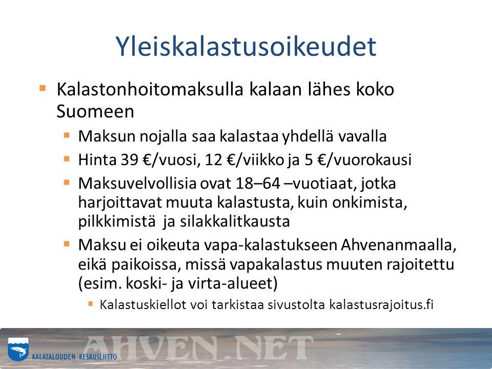 Yleiskalastusoikeudet  Kalastonhoitomaksulla kalaan lähes koko Suomeen  Maksun nojalla saa kalastaa yhdellä vavalla  Hinta 39 €/vuosi, 12 €/viikko ja 5 €/vuorokausi  Maksuvelvollisia ovat 18–64 –vuotiaat, jotka harjoittavat muuta kalastusta, kuin onkimista, pilkkimistä ja silakkalitkausta  Maksu ei oikeuta vapa-kalastukseen Ahvenanmaalla, eikä paikoissa, missä vapakalastus muuten rajoitettu (esim.