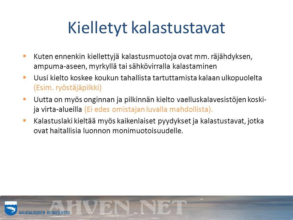 Kielletyt kalastustavat  Kuten ennenkin kiellettyjä kalastusmuotoja ovat mm.