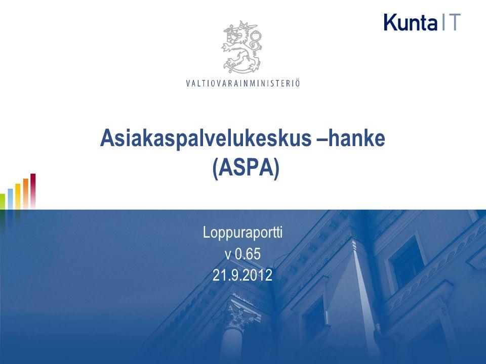 Asiakaspalvelukeskus –hanke (ASPA) Loppuraportti v 0.65 21.9.2012