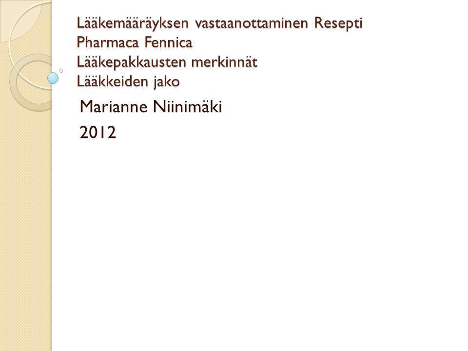 Lääkemääräyksen vastaanottaminen Resepti Pharmaca Fennica Lääkepakkausten merkinnät Lääkkeiden jako Marianne Niinimäki 2012
