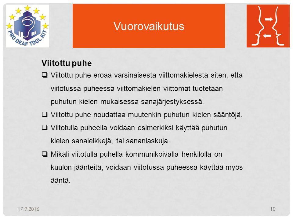 Vuorovaikutus 17.9.201610 Viitottu puhe  Viitottu puhe eroaa varsinaisesta viittomakielestä siten, että viitotussa puheessa viittomakielen viittomat tuotetaan puhutun kielen mukaisessa sanajärjestyksessä.