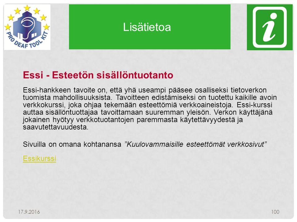 Lisätietoa 17.9.2016100 Essi - Esteetön sisällöntuotanto Essi-hankkeen tavoite on, että yhä useampi pääsee osalliseksi tietoverkon tuomista mahdollisuuksista.