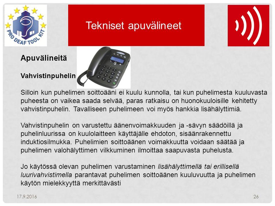 Tekniset apuvälineet 17.9.201626 Apuvälineitä Vahvistinpuhelin Silloin kun puhelimen soittoääni ei kuulu kunnolla, tai kun puhelimesta kuuluvasta puheesta on vaikea saada selvää, paras ratkaisu on huonokuuloisille kehitetty vahvistinpuhelin.