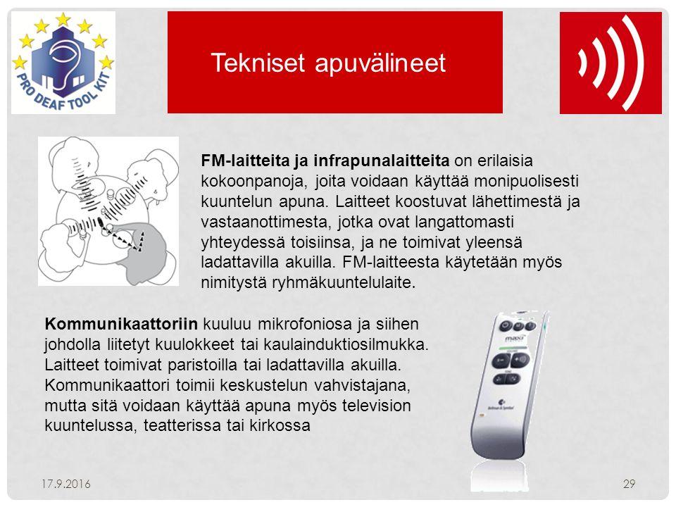 Tekniset apuvälineet 17.9.201629 FM-laitteita ja infrapunalaitteita on erilaisia kokoonpanoja, joita voidaan käyttää monipuolisesti kuuntelun apuna.