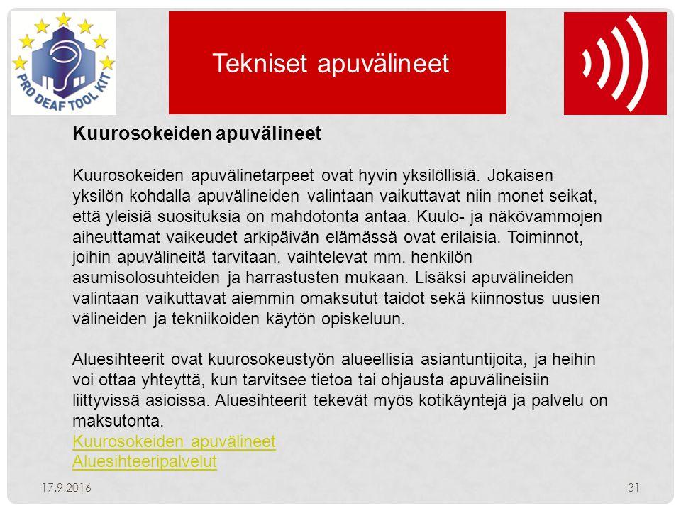 Tekniset apuvälineet 17.9.201631 Kuurosokeiden apuvälineet Kuurosokeiden apuvälinetarpeet ovat hyvin yksilöllisiä.