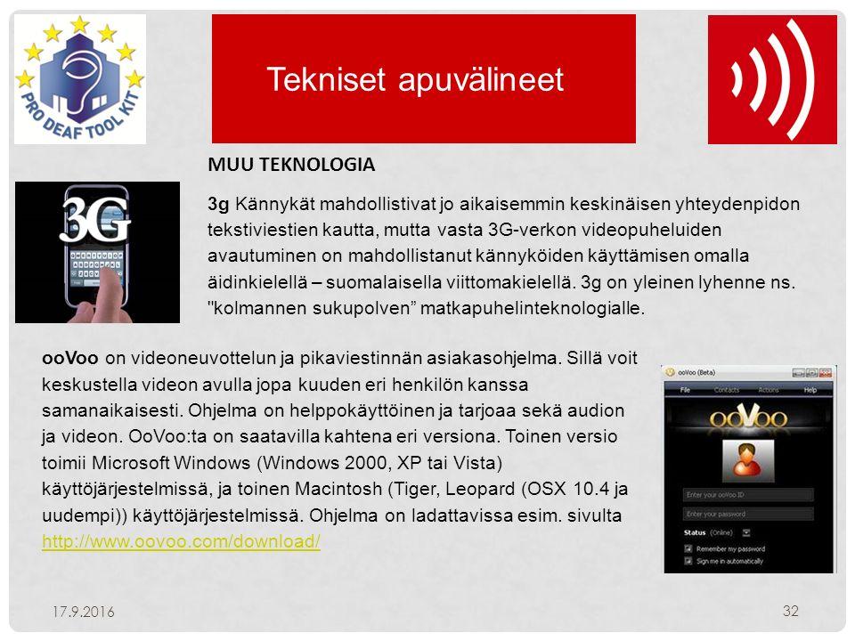 Tekniset apuvälineet 17.9.2016 32 MUU TEKNOLOGIA 3g Kännykät mahdollistivat jo aikaisemmin keskinäisen yhteydenpidon tekstiviestien kautta, mutta vasta 3G-verkon videopuheluiden avautuminen on mahdollistanut kännyköiden käyttämisen omalla äidinkielellä – suomalaisella viittomakielellä.