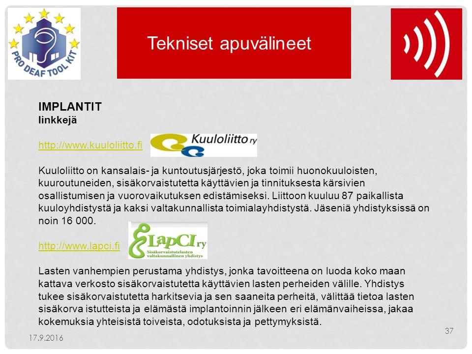 Tekniset apuvälineet 17.9.2016 37 IMPLANTIT linkkejä http://www.kuuloliitto.fi Kuuloliitto on kansalais- ja kuntoutusjärjestö, joka toimii huonokuuloisten, kuuroutuneiden, sisäkorvaistutetta käyttävien ja tinnituksesta kärsivien osallistumisen ja vuorovaikutuksen edistämiseksi.