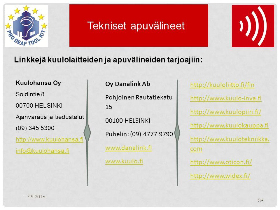 Tekniset apuvälineet 17.9.2016 39 Kuulohansa Oy Soidintie 8 00700 HELSINKI Ajanvaraus ja tiedustelut (09) 345 5300 http://www.kuulohansa.fi info@kuulohansa.fi Oy Danalink Ab Pohjoinen Rautatiekatu 15 00100 HELSINKI Puhelin: (09) 4777 9790 www.danalink.fi www.kuulo.fi http://kuuloliitto.fi/fin http://www.kuulo-inva.fi http://www.kuulopiiri.fi/ http://www.kuulokauppa.fi http://www.kuulotekniikka.