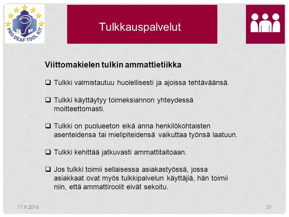 Tulkkauspalvelut 17.9.201651 Viittomakielen tulkin ammattietiikka  Tulkki valmistautuu huolellisesti ja ajoissa tehtäväänsä.