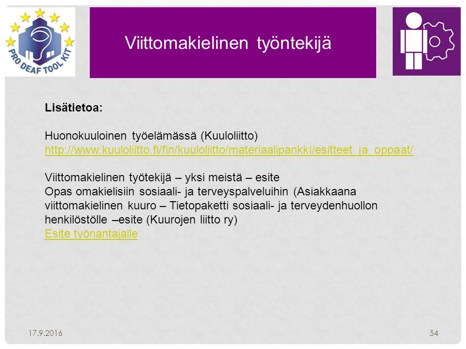 Viittomakielinen työntekijä 17.9.201654 Lisätietoa: Huonokuuloinen työelämässä (Kuuloliitto) http://www.kuuloliitto.fi/fin/kuuloliitto/materiaalipankki/esitteet_ja_oppaat/ Viittomakielinen työtekijä – yksi meistä – esite Opas omakielisiin sosiaali- ja terveyspalveluihin (Asiakkaana viittomakielinen kuuro – Tietopaketti sosiaali- ja terveydenhuollon henkilöstölle –esite (Kuurojen liitto ry) Esite työnantajalle