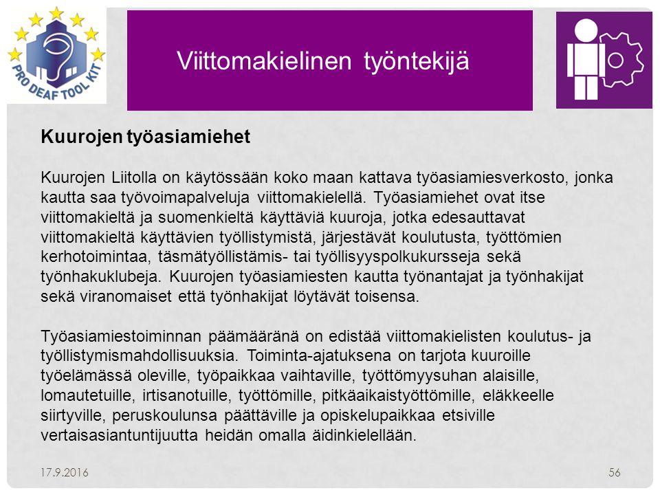 Viittomakielinen työntekijä 17.9.201656 Kuurojen työasiamiehet Kuurojen Liitolla on käytössään koko maan kattava työasiamiesverkosto, jonka kautta saa työvoimapalveluja viittomakielellä.