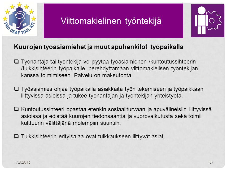 Viittomakielinen työntekijä 17.9.201657 Kuurojen työasiamiehet ja muut apuhenkilöt työpaikalla  Työnantaja tai työntekijä voi pyytää työasiamiehen /kuntoutussihteerin /tulkkisihteerin työpaikalle perehdyttämään viittomakielisen työntekijän kanssa toimimiseen.