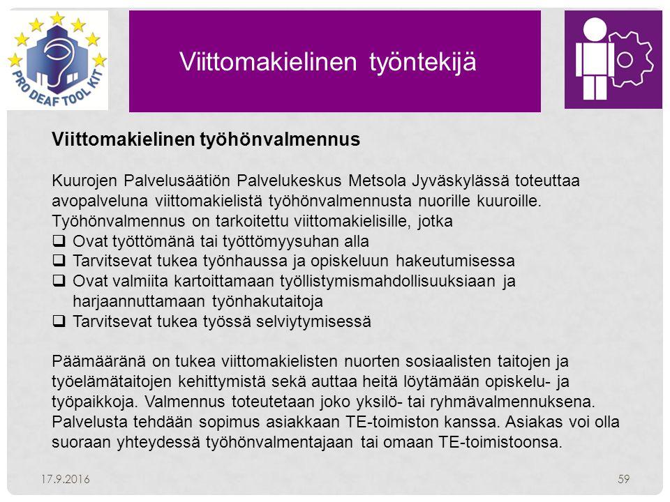 Viittomakielinen työntekijä 17.9.201659 Viittomakielinen työhönvalmennus Kuurojen Palvelusäätiön Palvelukeskus Metsola Jyväskylässä toteuttaa avopalveluna viittomakielistä työhönvalmennusta nuorille kuuroille.