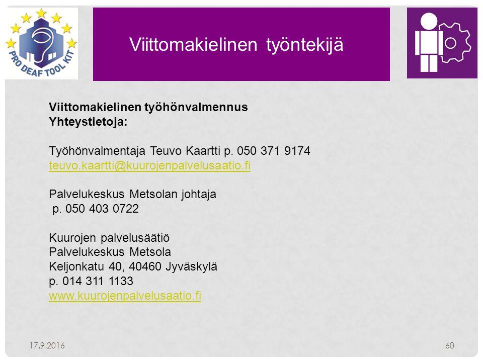 Viittomakielinen työntekijä 17.9.201660 Viittomakielinen työhönvalmennus Yhteystietoja: Työhönvalmentaja Teuvo Kaartti p.