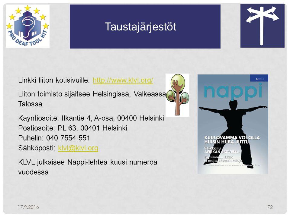 Taustajärjestöt 17.9.201672 Linkki liiton kotisivuille: http://www.klvl.org/http://www.klvl.org/ Liiton toimisto sijaitsee Helsingissä, Valkeassa Talossa Käyntiosoite: Ilkantie 4, A-osa, 00400 Helsinki Postiosoite: PL 63, 00401 Helsinki Puhelin: 040 7554 551 Sähköposti: klvl@klvl.orgklvl@klvl.org KLVL julkaisee Nappi-lehteä kuusi numeroa vuodessa
