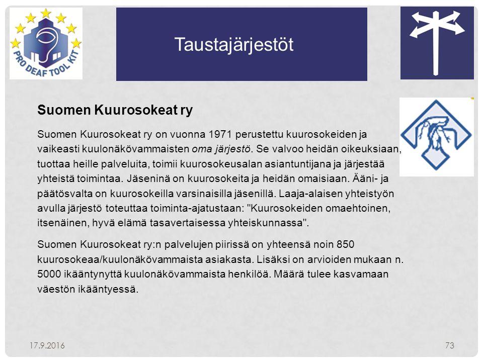 Taustajärjestöt 17.9.201673 Suomen Kuurosokeat ry Suomen Kuurosokeat ry on vuonna 1971 perustettu kuurosokeiden ja vaikeasti kuulonäkövammaisten oma järjestö.