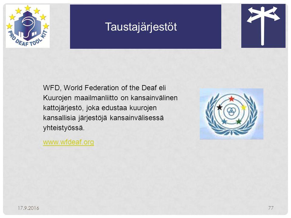 Taustajärjestöt 17.9.201677 WFD, World Federation of the Deaf eli Kuurojen maailmanliitto on kansainvälinen kattojärjestö, joka edustaa kuurojen kansallisia järjestöjä kansainvälisessä yhteistyössä.