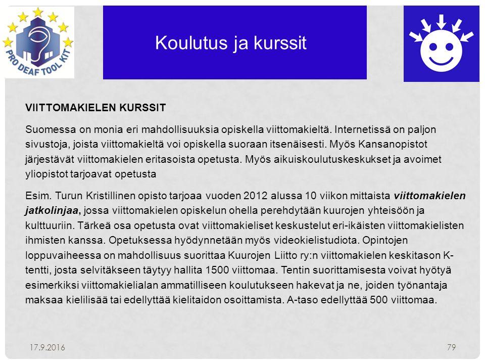 Koulutus ja kurssit 17.9.201679 VIITTOMAKIELEN KURSSIT Suomessa on monia eri mahdollisuuksia opiskella viittomakieltä.