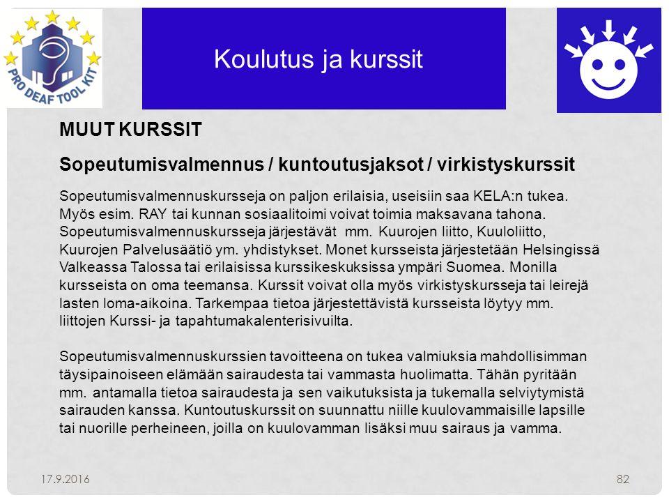Koulutus ja kurssit 17.9.201682 MUUT KURSSIT Sopeutumisvalmennus / kuntoutusjaksot / virkistyskurssit Sopeutumisvalmennuskursseja on paljon erilaisia, useisiin saa KELA:n tukea.