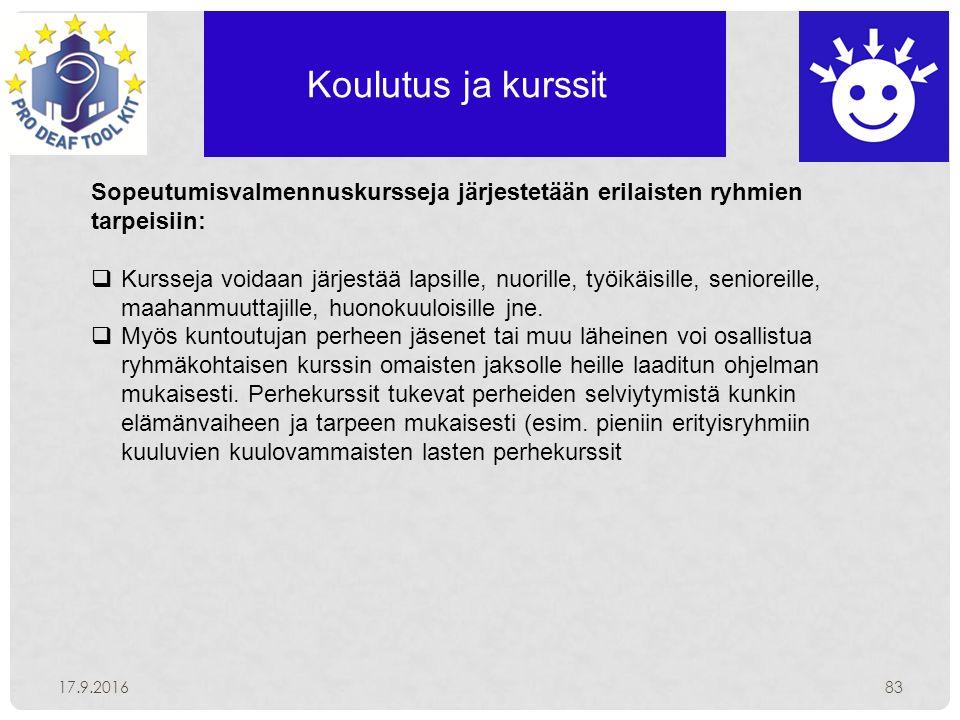 Koulutus ja kurssit 17.9.201683 Sopeutumisvalmennuskursseja järjestetään erilaisten ryhmien tarpeisiin:  Kursseja voidaan järjestää lapsille, nuorille, työikäisille, senioreille, maahanmuuttajille, huonokuuloisille jne.