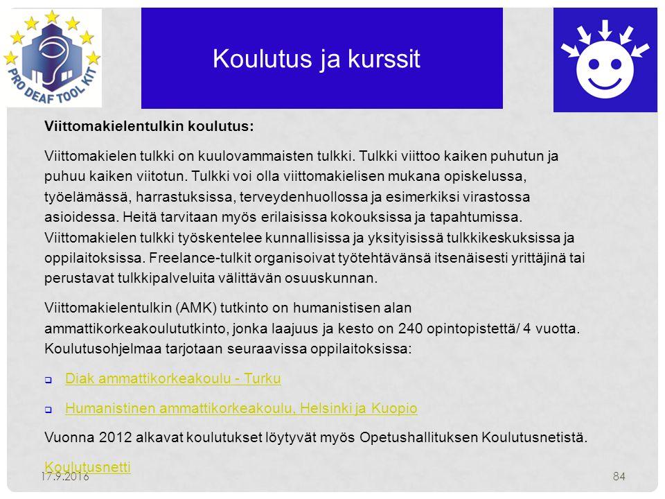 Koulutus ja kurssit 17.9.201684 Viittomakielentulkin koulutus: Viittomakielen tulkki on kuulovammaisten tulkki.