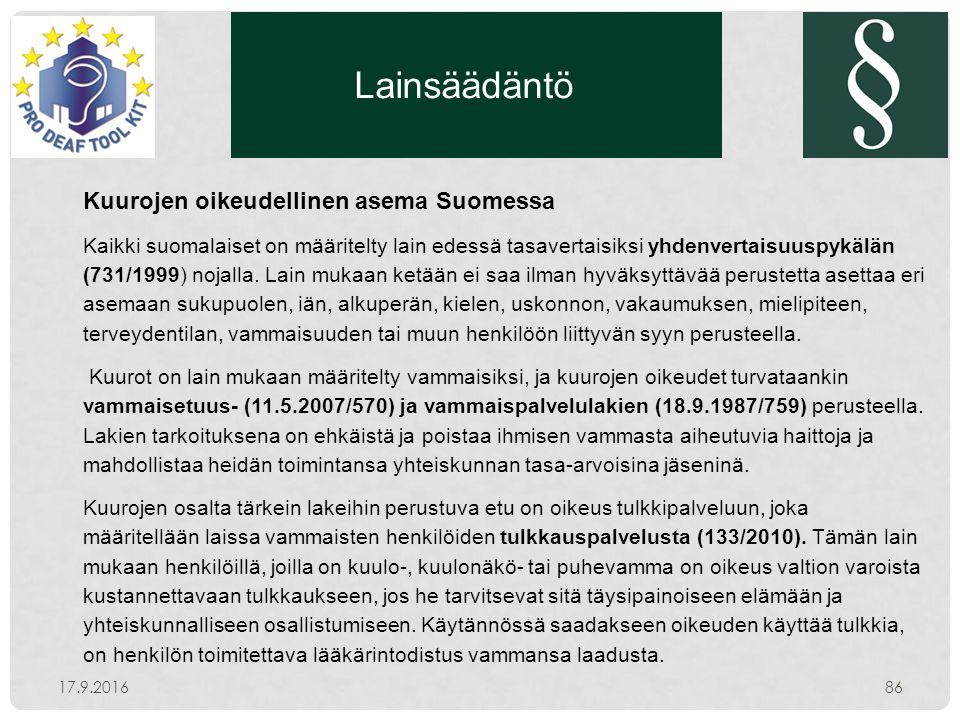 Lainsäädäntö 17.9.201686 Kuurojen oikeudellinen asema Suomessa Kaikki suomalaiset on määritelty lain edessä tasavertaisiksi yhdenvertaisuuspykälän (731/1999) nojalla.