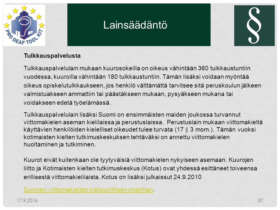 Lainsäädäntö 17.9.201687 Tulkkauspalvelusta Tulkkauspalvelulain mukaan kuurosokeilla on oikeus vähintään 360 tulkkaustuntiin vuodessa, kuuroilla vähintään 180 tulkkaustuntiin.