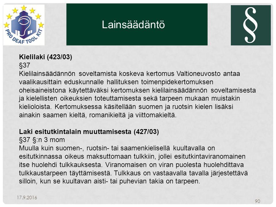 Lainsäädäntö 17.9.2016 90 Kielilaki (423/03) §37 Kielilainsäädännön soveltamista koskeva kertomus Valtioneuvosto antaa vaalikausittain eduskunnalle hallituksen toimenpidekertomuksen oheisaineistona käytettäväksi kertomuksen kielilainsäädännön soveltamisesta ja kielellisten oikeuksien toteuttamisesta sekä tarpeen mukaan muistakin kielioloista.