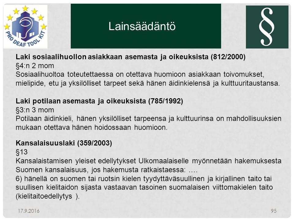 Lainsäädäntö 17.9.201695 Laki sosiaalihuollon asiakkaan asemasta ja oikeuksista (812/2000) §4:n 2 mom Sosiaalihuoltoa toteutettaessa on otettava huomioon asiakkaan toivomukset, mielipide, etu ja yksilölliset tarpeet sekä hänen äidinkielensä ja kulttuuritaustansa.