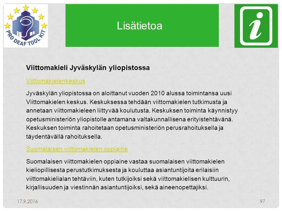 Lisätietoa 17.9.201697 Viittomakieli Jyväskylän yliopistossa Viittomakielenkeskus Jyväskylän yliopistossa on aloittanut vuoden 2010 alussa toimintansa uusi Viittomakielen keskus.