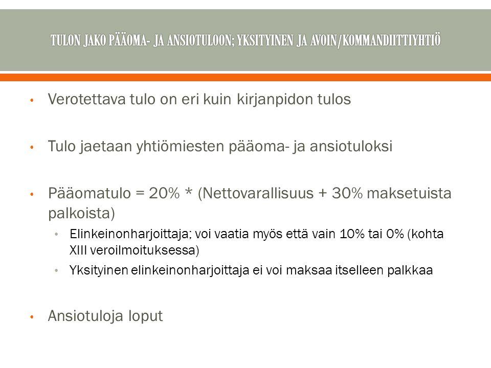 Verotettava tulo on eri kuin kirjanpidon tulos Tulo jaetaan yhtiömiesten pääoma- ja ansiotuloksi Pääomatulo = 20% * (Nettovarallisuus + 30% maksetuista palkoista) Elinkeinonharjoittaja; voi vaatia myös että vain 10% tai 0% (kohta XIII veroilmoituksessa) Yksityinen elinkeinonharjoittaja ei voi maksaa itselleen palkkaa Ansiotuloja loput