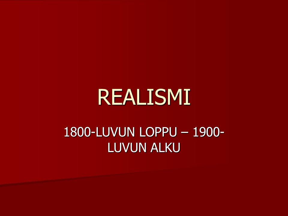 REALISMI 1800-LUVUN LOPPU – 1900- LUVUN ALKU