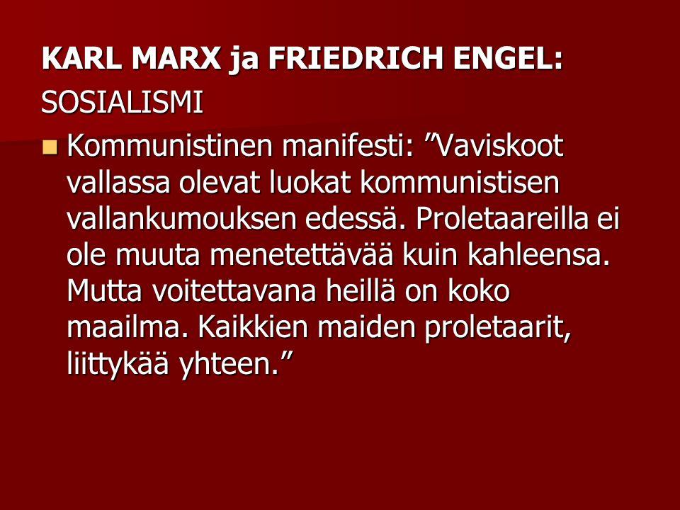 KARL MARX ja FRIEDRICH ENGEL: SOSIALISMI Kommunistinen manifesti: Vaviskoot vallassa olevat luokat kommunistisen vallankumouksen edessä.